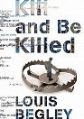 Kill and Be Killed by Louis Begley